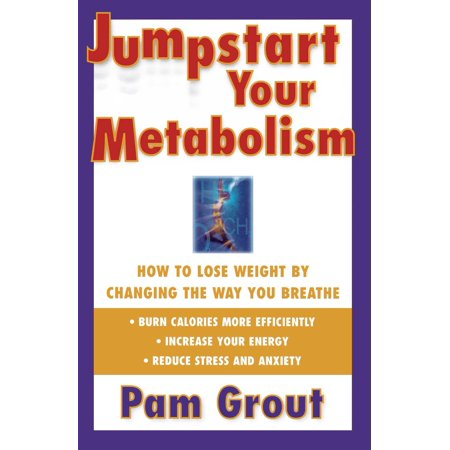 Jumpstart Your Metabolism : How To Lose Weight By Changing The Way You