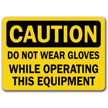 Caution Sign - Do Not Wear Gloves While Operating This Equipment - 10