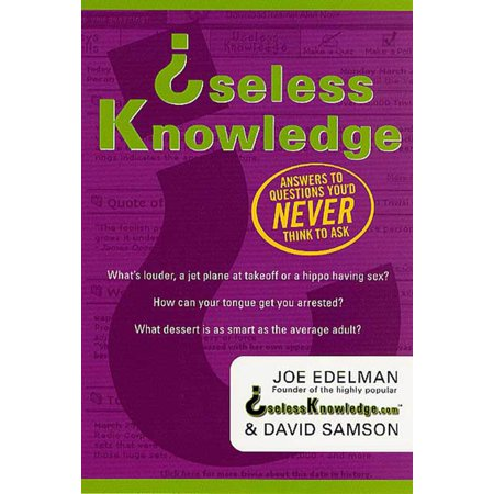 Useless Knowledge : Answers to Questions You'd Never Think to (Halloween Trivia Questions And Answers For Adults)