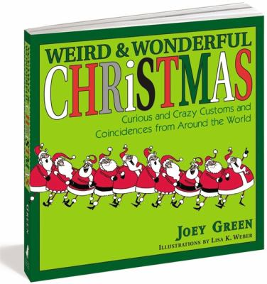 Weird and Wonderful Christmas : Curious and Crazy Customs and Coincidences From Around the World