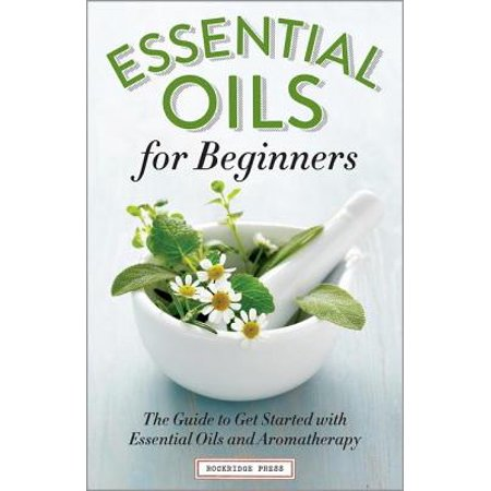 Essential Oils for Beginners : The Guide to Get Started with Essential Oils and Aromatherapy (Navy Start Guide)
