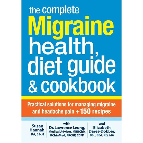 The Complete Migraine Health, Diet Guide & Cookbook: Practical Solutions for Managing Migraine and Headache Pain   150 Recipes
