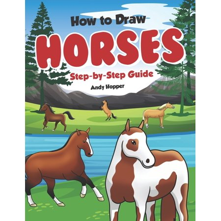 How to Draw Horses Step-by-Step Guide: Best Horse Drawing Book for You and Your Kids (Paperback) Tack Your Horse