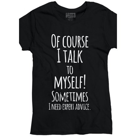 57ac13203 Brisco Brands - Talk to Myself Expert Advice Funny Shirt Cute Gift ...