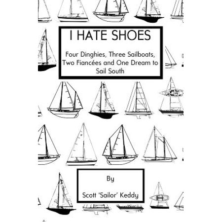 I Hate Shoes : 4 Dinghies, 3 Sailboats, 2 Fiances and 1 Dream to Sail (Best Shoes For Dinghy Sailing)