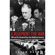 A Blueprint for War : FDR and the Hundred Days That Mobilized America