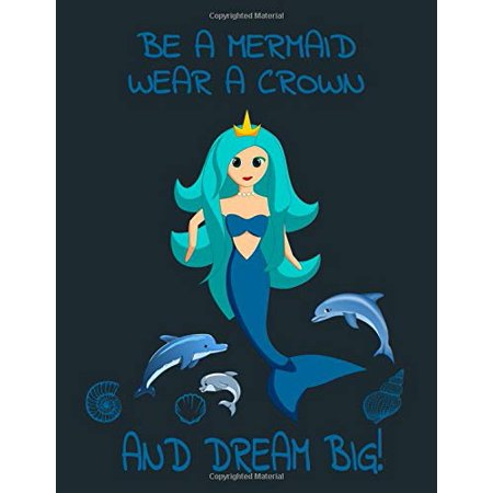 Be A Mermaid, Wear A Crown And Dream Big!: Inspirational Large Journal Sketch Book For Sketching,Doodling And Drawing, Little Mermaid Sketchbook For Kids - Mermaids Kid