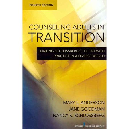 Counseling Adults in Transition: Linking Schlossbergs Theory with Practice in a Diverse World by