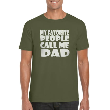 6437f51fb My Favorite People Call Me Dad T-Shirt Gift Idea for Men - Funny Dad Gag  Gift - Family/Husband T-Shirt - Walmart.com