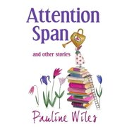 Attention Span : And Other Stories
