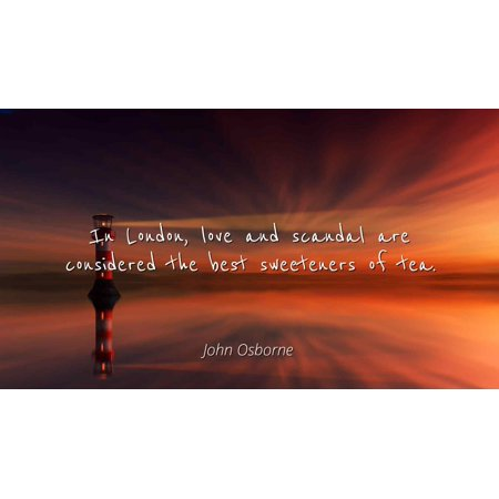 John Osborne - Famous Quotes Laminated POSTER PRINT 24x20 - In London, love and scandal are considered the best sweeteners of