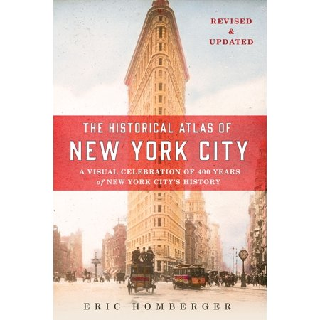 The Historical Atlas of New York City, Third Edition : A Visual Celebration of 400 Years of New York City's History - City Of Seabrook