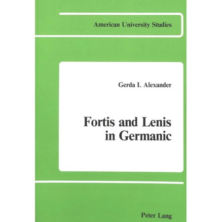 Fortis And Lenis In Germanic  American University Studies Series 1  Germanic Languages And Literature   Paperback