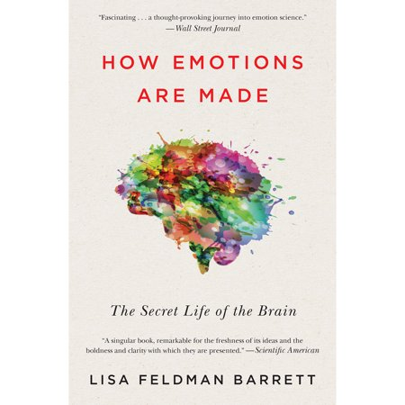 How Emotions Are Made : The Secret Life of the (The Secret Life Of The Brain Summary)
