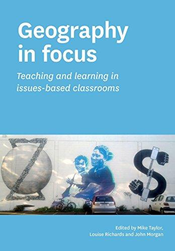 Geography in Focus: Teaching and Learning in Issues-Based Classsrooms by