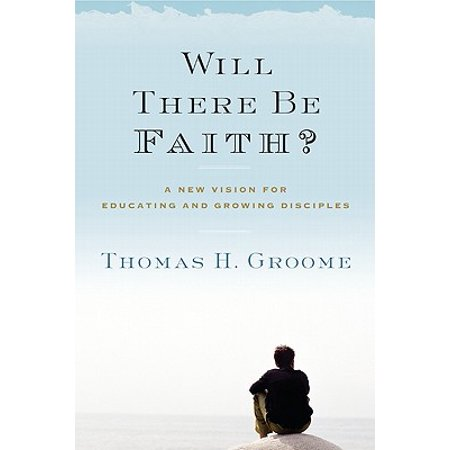 Will There Be Faith? : A New Vision for Educating and Growing (Grow Vision)