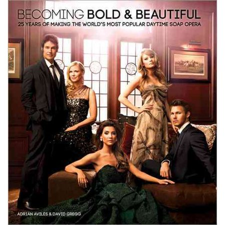 Becoming Bold   Beautiful  25 Years Of Making The Worlds Most Popular Daytime Soap Opera
