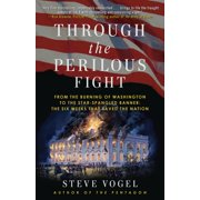 Through the Perilous Fight : From the Burning of Washington to the Star-Spangled Banner: The Six Weeks That Saved the Nation