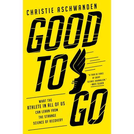 Good to Go : What the Athlete in All of Us Can Learn from the Strange Science of