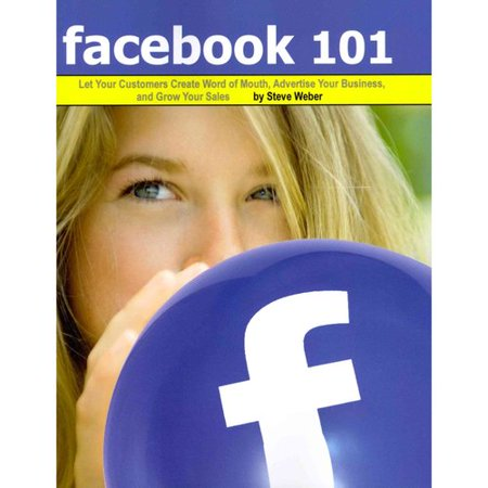 Facebook 101  Let Your Customers Create Word Of Mouth  Advertise Your Business  And Grow Your Sales