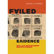 Failed Evidence: Why Law Enforcement Resists Science (Hardcover)