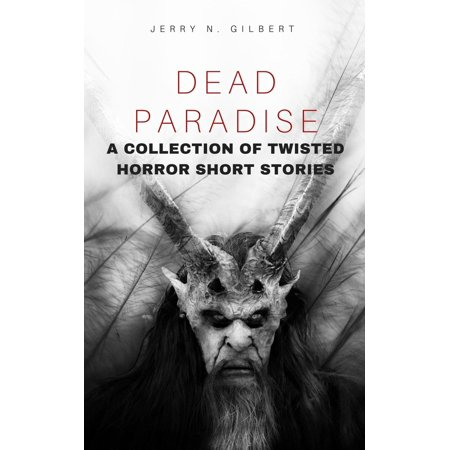 Dead Paradise: A Collection Of Twisted Horror Short Stories - (Short Horror Story Ideas With A Twist)
