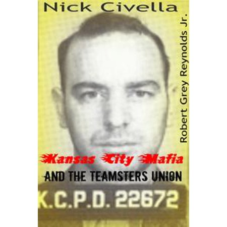 Nick Civella The Kansas City Mafia and the Teamsters Union - eBook (Party America Union City)