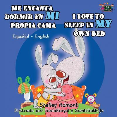 Me Encanta Dormir En Mi Propia Cama I Love to Sleep in My Own Bed : Spanish English Bilingual Edition