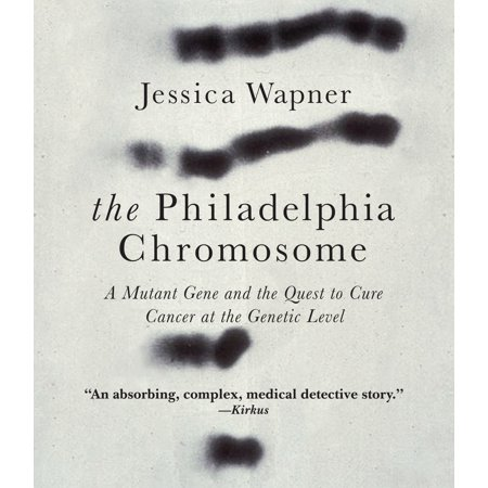 The Philadelphia Chromosome : A Mutant Gene and the Quest to Cure Cancer at the Genetic (Genetic Testing For Breast Cancer Gene Mutation)