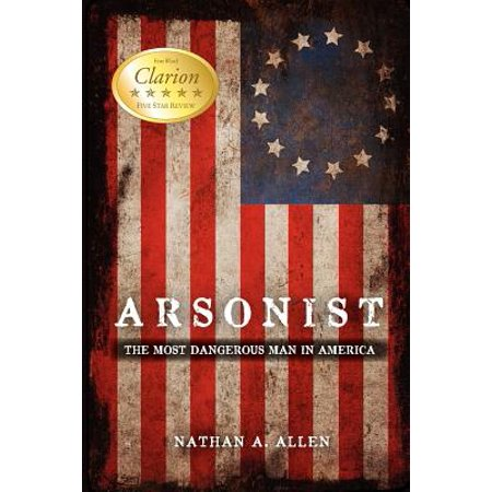 Arsonist : The Most Dangerous Man in America
