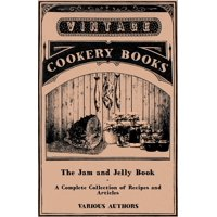 The Jam and Jelly Book - A Complete Collection of Recipes and Articles