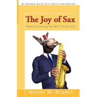 The Joy of Sax : America During the Bill Clinton Era
