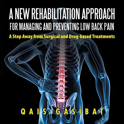 A New Rehabilitation Approach for Managing and Preventing Low Back Pain : A Step Away from Surgical and Drug-Based