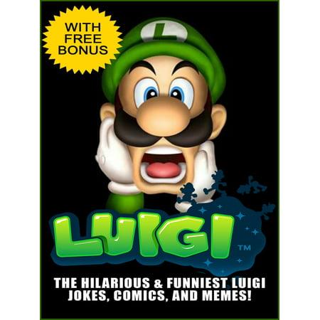 Luigi Jokes - The Funniest and Most Hilarious Luigi Jokes & Memes Collection (With Bonus) -
