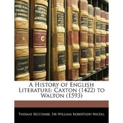 A History of English Literature : Caxton (1422) to Walton (1593)