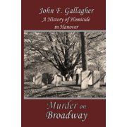 Murder on Broadway: A HIstory of Homicide in Hanover (Paperback)