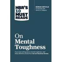 """HBR's 10 Must Reads: Hbr's 10 Must Reads on Mental Toughness (with Bonus Interview """"post-Traumatic Growth and Building Resilience"""" with Martin Seligman) (Hbr's 10 Must Reads) (Paperback)"""