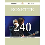 Roxette 240 Success Secrets - 240 Most Asked Questions On Roxette - What You Need To Know - eBook