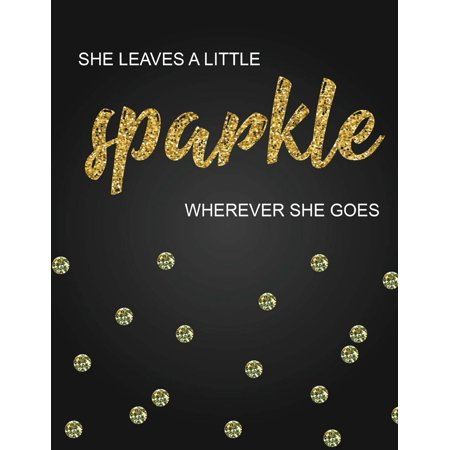 She Leaves a Little Sparkle Wherever She Goes, Inspirational Quote Journal, 8.5x11 In,110 Pages Mixed of 90p Line Ruled 20p Dotted Grid,: Women Quote Journal Notebook to Write in Your Wisdom