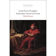 In the Event of Laughter : Psychoanalysis, Literature and Comedy