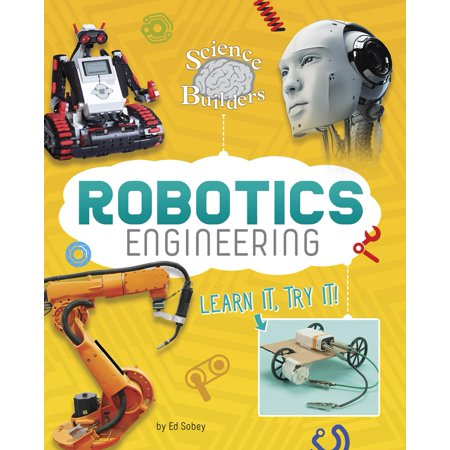 Robotics Engineering : Learn It, Try It!](Brain Builders)
