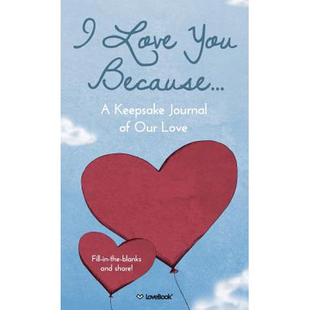 - I Love You Because... : A Keepsake Journal of Our Love