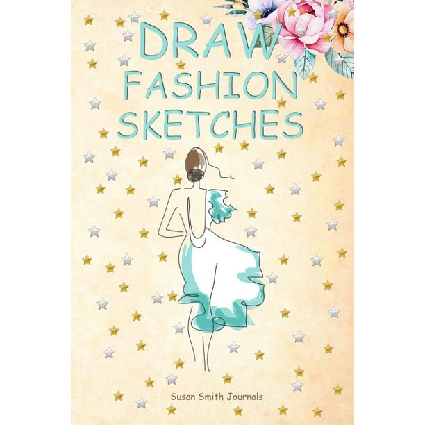 Draw Fashion Sketches Beginners Sketch Book For Practicing Fashion Illustrations Paperback Walmart Com Walmart Com