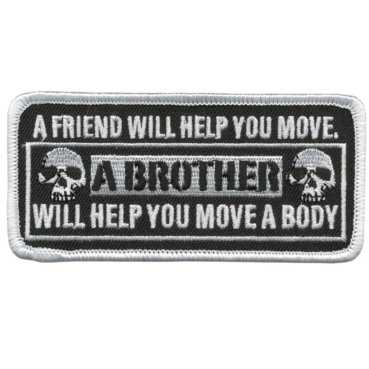 """A Friend Will Help You Move, A Brother Will Help You Move A Body - 4"""" X 1.75"""" Velcro PATCH"""