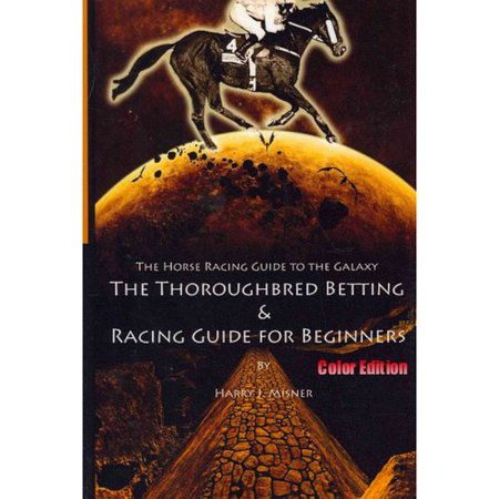 The Horse Racing Guide To The Galaxy   Color Edition The Kentucky Derby   Preakness   Belmont  The Must Have Thoroughbred Race Track Handicapping   Be