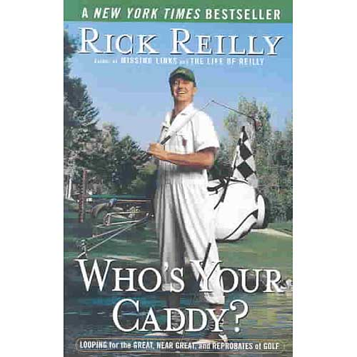 Who's Your Caddy: Looping for the Great, Near Great, and Reprobates of Golf