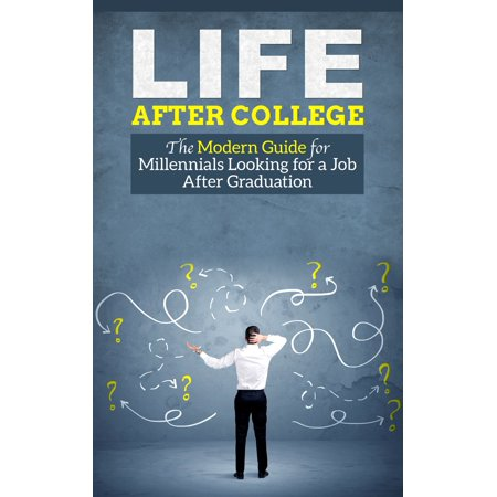 Life After College - The Modern Guide for Millennials Looking for a Job After Graduation -