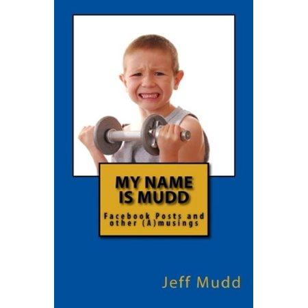 My Name is Mudd: Facebook Posts and Other Amusings - eBook
