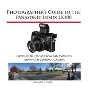 Photographer's Guide to the Panasonic Lumix LX100 - eBook