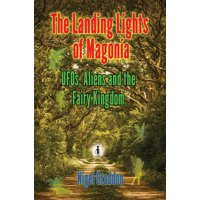 The Landing Lights of Magonia : Ufos, Aliens and the Fairy Kingdom
